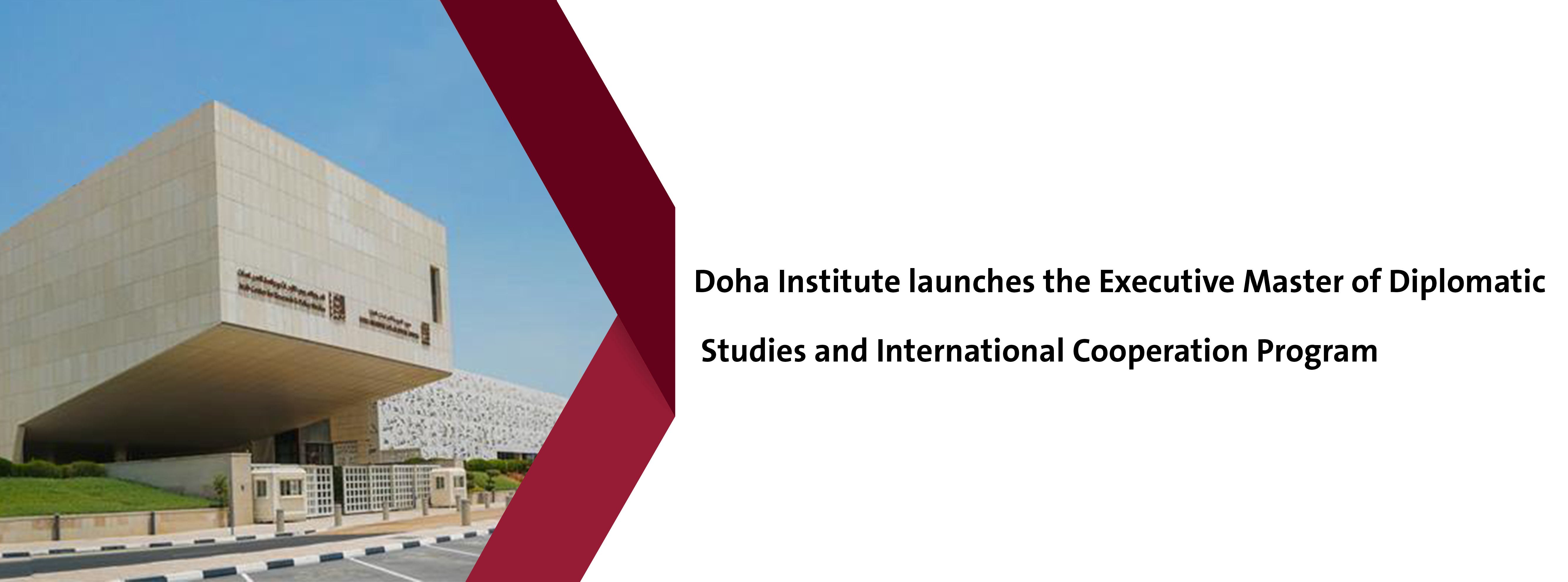 Doha Institute launches the Executive Master of Diplomatic Studies and International Cooperation Program
